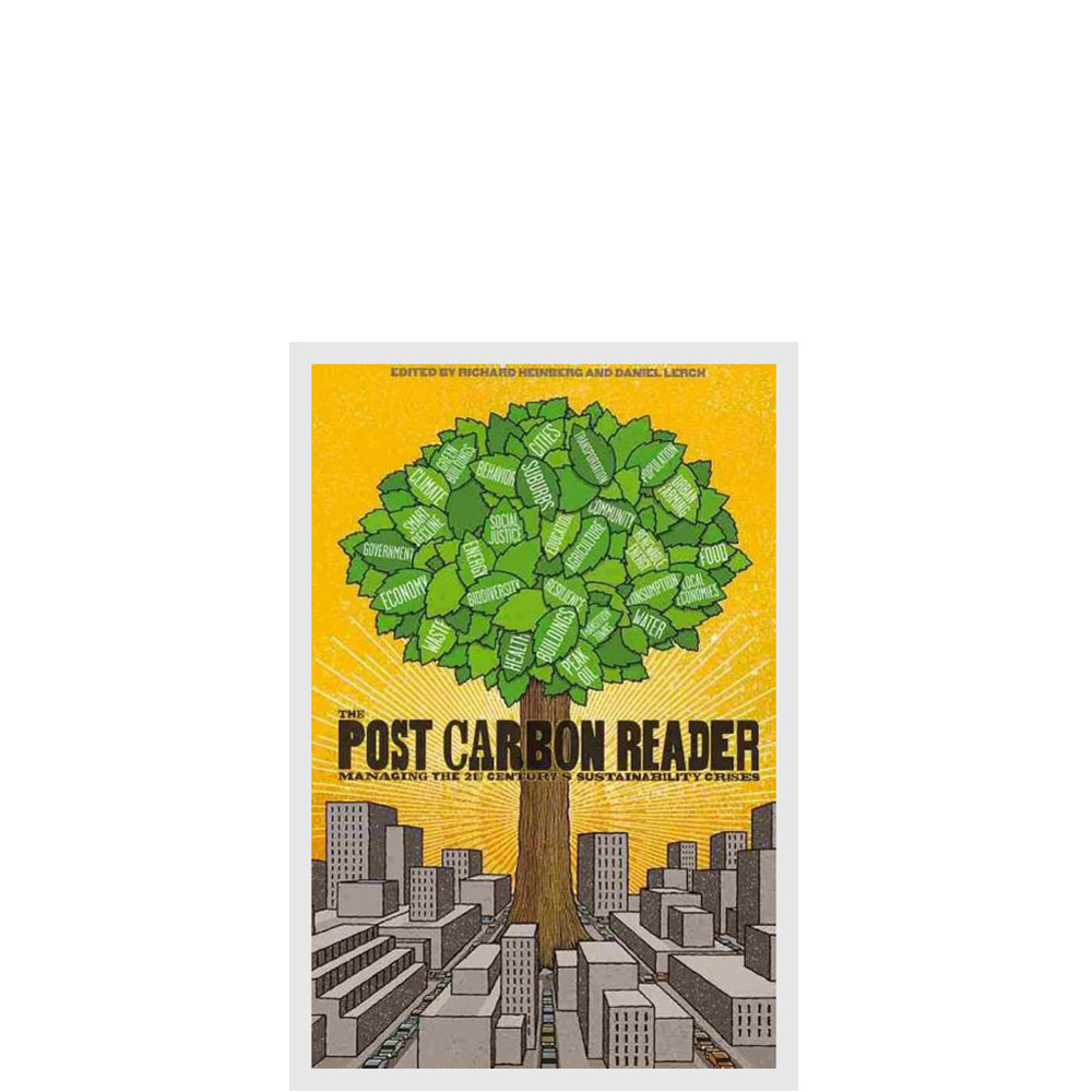 Post Carbon Reader. Managing the 21st Century's Sustainability Crises